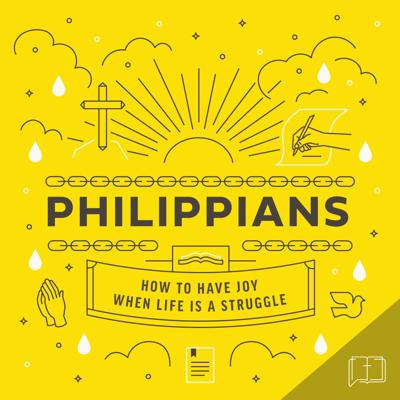 Philippians: How To Have Joy When Life Is A Struggle