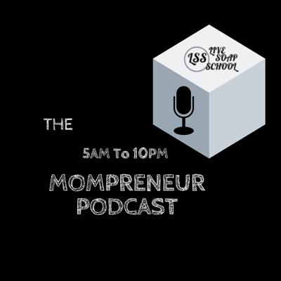 5AM  To 10PM MOMPRENEUR