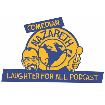 Laughter for All Podcast with Comedian Nazareth