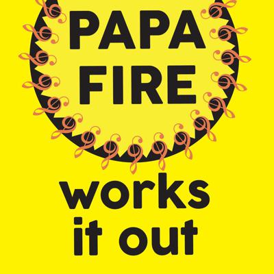 Papa Fire works it out