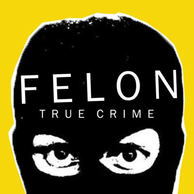 Felon True Crime