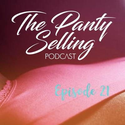 The Panty Selling Podcast