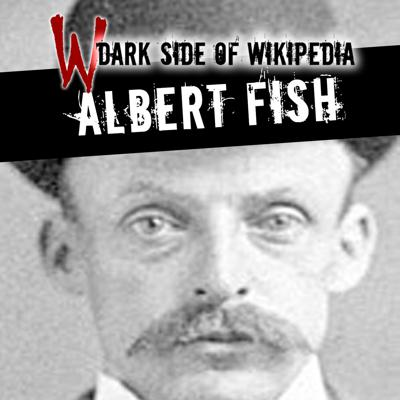 Cover art for 21: Albert Fish | The Man Who Ate Children