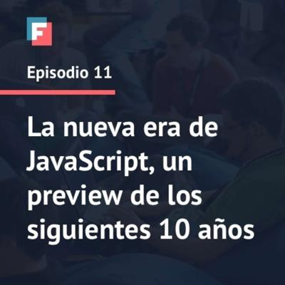 Cover art for Episodio 11 - La nueva era de JavaScript, un preview de los siguientes 10 años