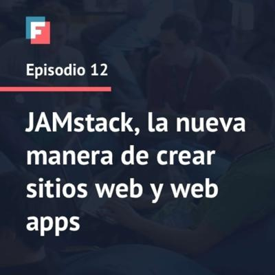 Cover art for Episodio 12 - JAMstack, la nueva manera de crear sitios web y web apps