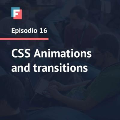 Cover art for Episode 16 - CSS Animations and transitions