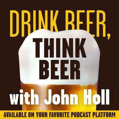Drink Beer, Think Beer is a weekly conversation with brewers, growers, and other brewing industry professionals that explores  the art, culture, and business of beer. Hosted by John Holl and recorded on location, this podcast gets to the bottom of every pint and offers insight into the dynamic world of beer.