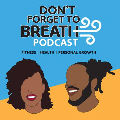 "Welcome to the ""Don't Forget to Breathe Podcast"" hosted by Sade and Anthony, a black couple living and thriving through fitness!  We talk about our relationship, our goals, and our quest for self improvement through the lens of fitness and health."