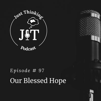 Cover art for Ep # 097 | Our Blessed Hope