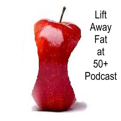 Cover art for Lift Away Fat at 50+ Podcast #38