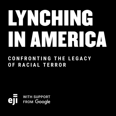 Equal Justice Initiative has documented the lynchings of over 4,000 African Americans between 1877 and 1950. In this series, hear how this era of racial terror lynchings continues to shape America to this day.