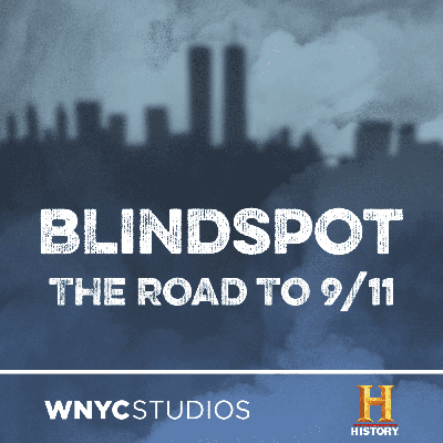 "While the devastating images of the 9/11 attacks are seared into our national collective memory, most of the events that led up to that day took place out of public view. Over eight episodes, Blindspot: The Road to 9/11, brings to light the decade-long ""shadow struggle"" that preceded the attacks.   Hosted by WNYC reporter Jim O'Grady and based on HISTORY's television documentary Road to 9/11 (produced by Left/Right), this podcast series draws on interviews with more than 60 people — including FBI agents, high-level bureaucrats, journalists, experts, and people who knew the terrorists personally — and weaves them together with original reporting to create a gripping, serialized narrative audio experience.  Blindspot: The Road to 9/11 is a co-production of HISTORY and WNYC Studios."