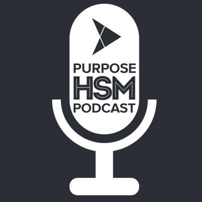 Purpose HSM Podcast