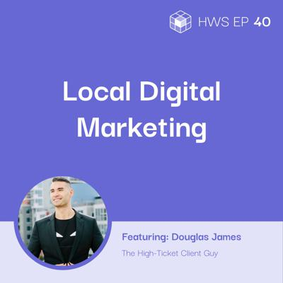 Cover art for How Digital Marketing Works on the Local Level with Douglas James