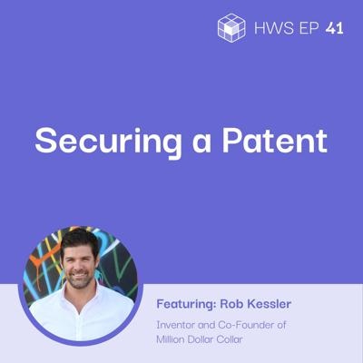 Cover art for How to Secure a Patent for Your Invention with Rob Kessler
