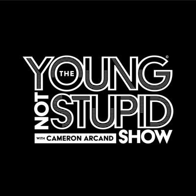 The Young Not Stupid Show with Cameron Arcand