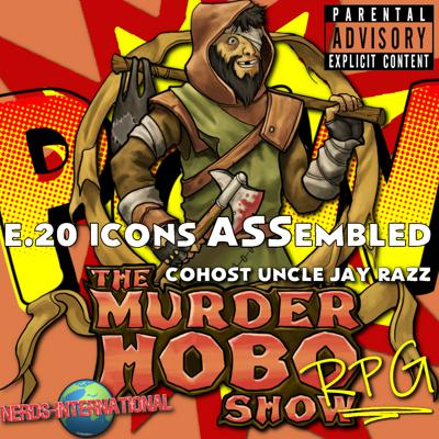 Cover art for Murder Hobo RPG Show Podcast - E20 ICONS ASSembled