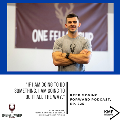 """Cover art for 225: Clay Godfrey, Owner and Head Coach at One Fellowship Fitness - """"If I am going to do something, I am going to do it all the way."""""""