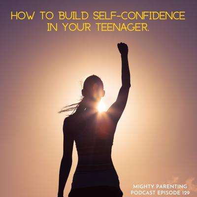 Cover art for How To Build Self-Confidence In Your Teenager   Dr. Melanie McNally   Episode 129