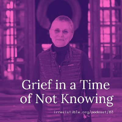 Cover art for Grief in a Time of Not Knowing with Roshi Joan Halifax