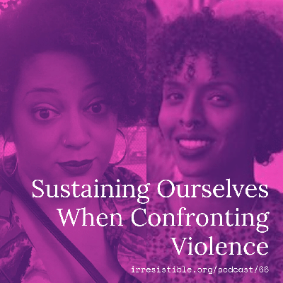 Cover art for Sustaining Ourselves When Confronting Violence with Miski Noor & Kandace Montgomery
