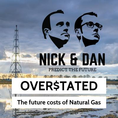 Episode #1: OVER$TATED - The future costs of Natural Gas