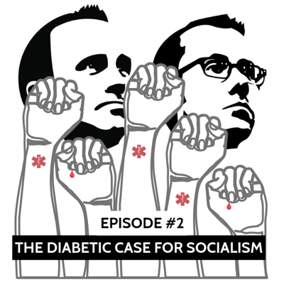 Episode #2: The Diabetic Case for Socialism