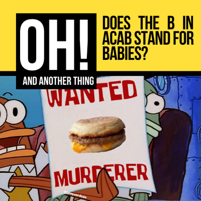 Cover art for Does the B in ACAB Stand for Babies