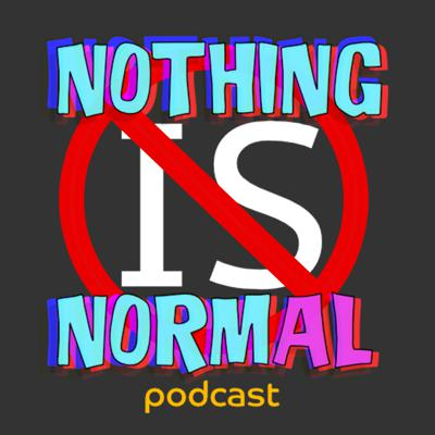 Nothing is Normal Podcast