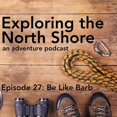 Cover art for Episode 27: Be Like Barb! - Traveling to the North Shore This Summer + Interview with Carl Madsen of Rockwood Lodge