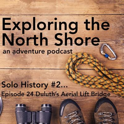 Cover art for Episode 24: Solo History Lesson #2 - Duluth's Aerial Lift Bridge