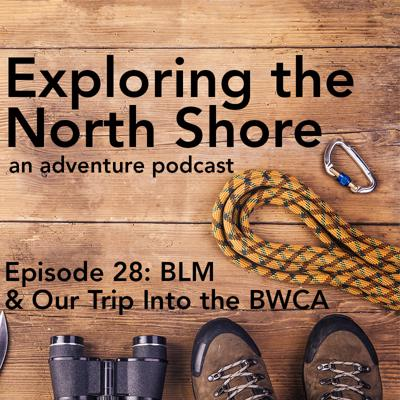 Cover art for Episode 28: BLM & Our Trip Into the BWCA with Sawbill Canoe Outfitters