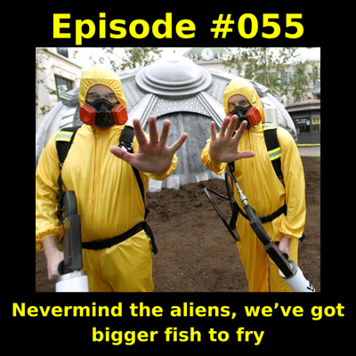 Cover art for Episode #055 - Nevermind the aliens, we've got bigger fish to fry