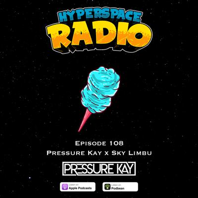 Cover art for #108 - Hyperspace Radio - Pressure Kay x Sky Limbu