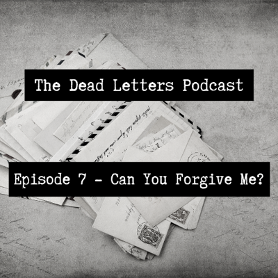 Episode 7 - Can You Forgive Me?