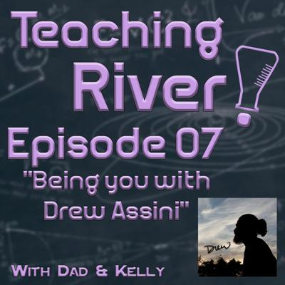 Cover art for Teaching River! - E07 - Being you with Drew Assini