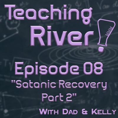 Cover art for Teaching River! - E09 - Satanic Recovery Part 2