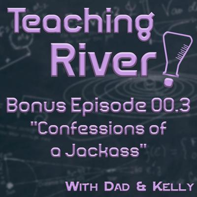 Cover art for Teaching River! - E00.3 - Confessions of a Jackass