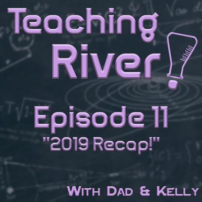 Cover art for Teaching River! - E11 - 2019 Recap!