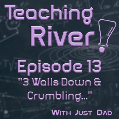 Cover art for Teaching River - E13 - 3 Walls Down & Crumbling