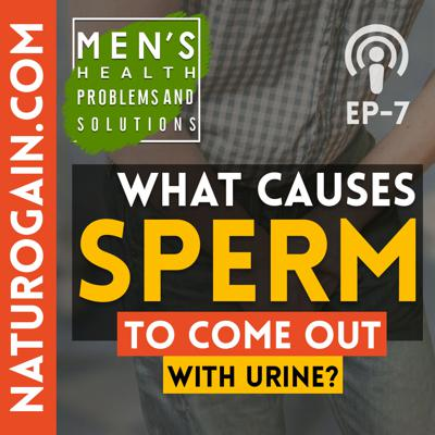 Cover art for What Causes Sperm to Come Out with Urine? | Ep 7