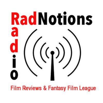 RadNotions Radio: Film Reviews & Fantasy Film League