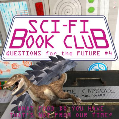 Cover art for SFBCPC Questions for the Future #4: What Food Do You Have That's Not From Our Time?