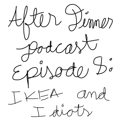 Cover art for Episode 8: IKEA and Idiots