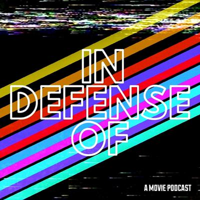 In Defense of: A Movie Podcast