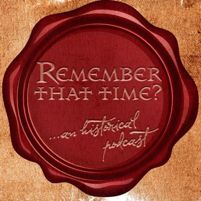 Remember That Time: An Historical Podcast