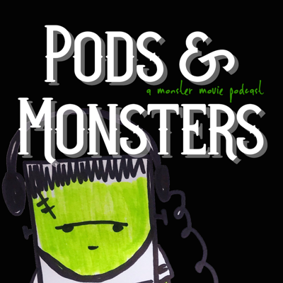 Pods and Monsters: A Monster Movie Podcast