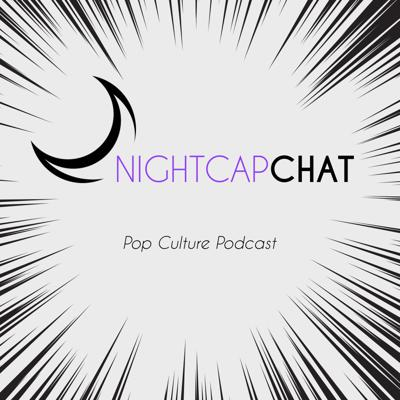 Nightcap Chat is a Pop Culture Podcast. New episodes every Tuesday evening!  We talk Comics, Video Games, Movies, TV Shows and more! New episodes every Tuesday evening!