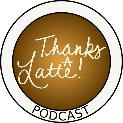 Thanks a Latte! Podcast