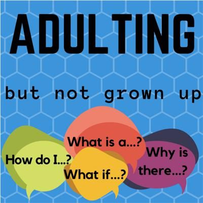 Adulting but not Grown Up